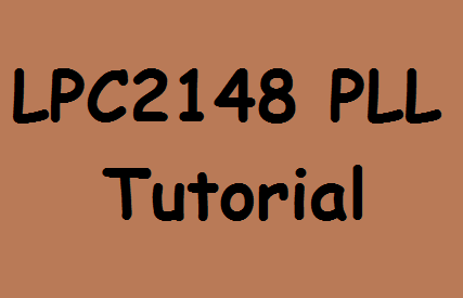 LPC2148 PLL (Phase Locked Loop) Tutorial