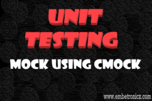 Unit Testing in C Part 5 – Mock using CMock in Embedded