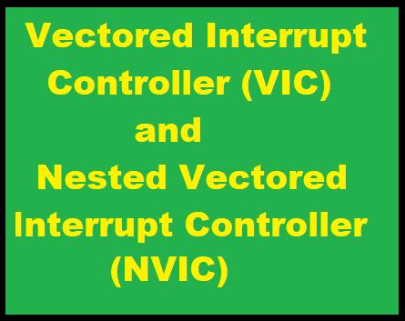 Vectored Interrupt Controller and Nested Vectored Interrupt Controller